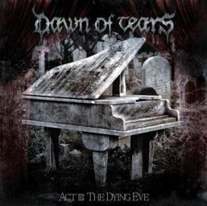 "Dawn Of Tears - ""Act III: The Dying Eve"""